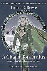 A Charm for Draius: A Novel of the Broken Kaskea ペーパーバック