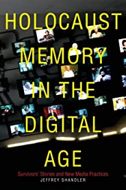 Holocaust Memory in the Digital Age: Survivors' Stories and New Media Practices