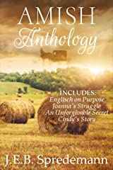 AMISH Anthology: Includes: Englisch on Purpose, Joanna's Struggle, An Unforgivable Secret, and Cindy's Story Kindle Edition