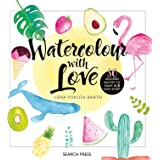 Watercolour with Love: 50 Modern Motifs to Paint in 5 Easy Steps