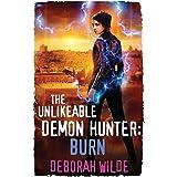 The Unlikeable Demon Hunter: Burn: Burn: A Devilishly Funny Urban Fantasy Romance: 6