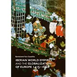 Iberian World Empires and the Globalization of Europe 1415–1668 (Palgrave Studies in Comparative Global History)