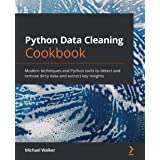 Python Data Cleaning Cookbook: Modern techniques and Python tools to detect and remove dirty data and extract key insights