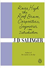 Raise High the Roof Beam, Carpenters; Seymour - an Introduction Kindle Edition