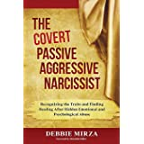 The Covert Passive-Aggressive Narcissist: Recognizing the Traits and Finding Healing After Hidden Emotional and Psychological