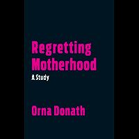 Regretting Motherhood: A Study (English Edition)