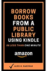 Borrow Books from a Public Library using Kindle: A complete and easy guide on How to borrow eBooks using Overdrive and Libby. (Kindle Mastery Book 5) Kindle Edition