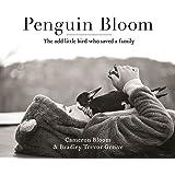 Penguin Bloom: The odd little bird who saved a family: The 2017ABIA award-winning, international bestselling sensation & soon