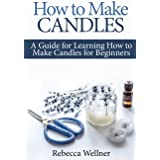 How to Make Candles: A Guide for Learning How to Make Candles for Beginners