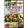 Plant Based Diet: 200 Delicious Recipes For Vibrant Health and Radiant Energy: 1