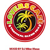 LOVERS CAFE -TROPICAL BLEND MIX- Mixed by DJ Mike-Masa