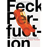 Feck Perfuction: Dangerous Ideas on the Business of Life (Business Books, Graphic Design Books, Books on Success): Dangerous