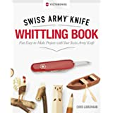 Victorinox Swiss Army Knife Whittling Gift Edition: Fun, Easy-To-Make Projects with Your Swiss Army Knife