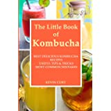 The Little Book of Kombucha: Best Delicious Kombucha Recipes, Useful Tips & Tricks, Most Common Mistakes