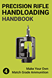 Precision Rifle Handloading (Reloading) Handbook: Learn Reloading Match Grade Ammunition Easily - Basic to advanced match level instruction (Precision ... And Hunting Book 4) (English Edition)