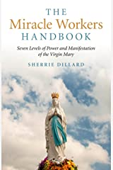 The Miracle Workers Handbook: Seven Levels of Power and Manifestation of the Virgin Mary Kindle Edition
