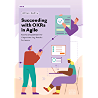 Succeeding with OKRs in Agile: How to create & deliver objec…