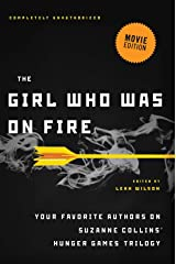 The Girl Who Was on Fire (Movie Edition): Your Favorite Authors on Suzanne Collins' Hunger Games Trilogy Kindle Edition