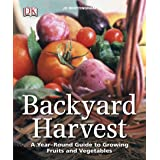 Backyard Harvest: A year-round guide to growing fruit and vegetables: A Year-Round Guide to Growing Fruits and Vegetables