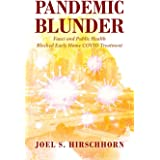 Pandemic Blunder: Fauci and Public Health Blocked Early Home COVID Treatment