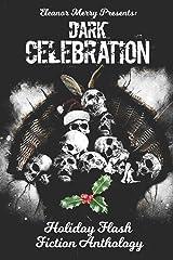 Dark Celebration: A Flash Fiction Anthology (Holiday Horror) ペーパーバック