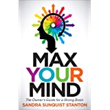 Max Your Mind: The Owner's Guide for a Strong Brain