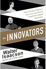 The Innovators: How a Group of Inventors, Hackers, Geniuses and Geeks Created the Digital Revolution Kindle Edition