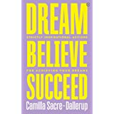 Dream, Believe, Succeed: Strictly Inspirational Actions for Achieving Your Dreams