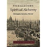 Freemasonry: Spiritual Alchemy (The Spiritual Freemasonry series)