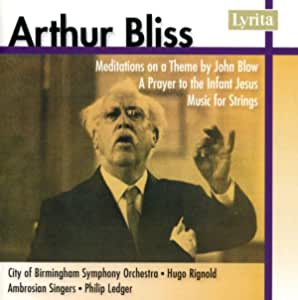 Arthur Bliss: Meditations on a Theme by John Blow; A Prayer to the Infant Jesus; Music for Strings