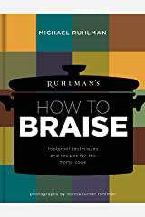 Ruhlman's How to Braise: Foolproof Techniques and Recipes for the Home Cook (Ruhlman's How to...) Kindle Edition