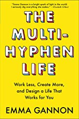 The Multi-Hyphen Life: Work Less, Create More, and Design a Life That Works for You Paperback
