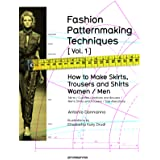 Fashion Patternmaking Techniques Volume 1: How to Make Skirts and Trousers for Women and Men: How to Make Skirts, Trousers an