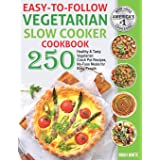 Easy-to-Follow Vegetarian Slow Cooker Cookbook: 250 Healthy and Tasty Vegetarian Crock Pot Recipes, No-Fuss Meals for Busy Pe