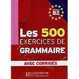 Les 500 exercices. Grammaire. B2. Livre de l'élève. Avec corrigés integrés. Per le Scuole superiori: Livre d'eleve B2 + corri