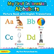 My First Indonesian Alphabets Picture Book with English Translations: Bilingual Early Learning & Easy Teaching Indonesian Boo