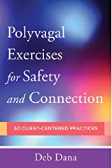 PolyvagalExercises for Safety and Connection: 50 Client-Centered Practices (Norton Series on Interpersonal Neurobiology) Kindle Edition