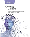 Getting Clojure: Build Your Functional Skills One Idea at a…
