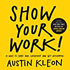 Show Your Work!: 10 Ways to Share Your Creativity and Get Discovered (Austin Kleon)
