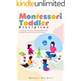 Montessori Toddler Discipline: A Guide for Parents to Raising Independent and Well-Educated Kids with No-Drama