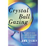 Crystal Ball Gazing: The Complete Guide to Choosing and Reading Your Crystal Ball (Original)