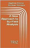 A New Approach to Su-Field  Analysis: TRIZ (English Edition)