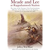 Meade and Lee at Rappahannock Station: The Army of the Potomac's First Post-Gettysburg Offensive, From Kelly's Ford to the Ra