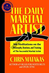 The Daily Martial Artist: 366 Meditations on the Philosophy, Routines, and Training of the Successful Martial Artist Paperback