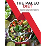 The Paleo Diet: A Complete Guide For Paleo Diet Solution And Recipes Of Paleo Diet For Weight Loss
