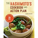 Hashimoto's Cookbook and Action Plan: 31 Days to Eliminate Toxins and Restore Thyroid Health Through Diet