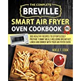 Breville Smart Air Fryer Oven Cookbook 2021: 300 Healthy Recipes To Effortlessly Prepare Yummy Meals Including Breakfast, Lun