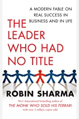 The Leader Who Had No Title: A Modern Fable on Real Success in Business and in Life Kindle Edition