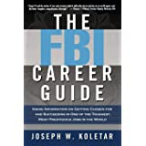 The FBI Career Guide: Inside Information On Getting Chosen For And Succeeding In One Of The Toughest, Most Prestigious Jobs I