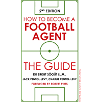 How to Become a Football Agent: The Guide: 2nd Edition (Engl…